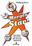... und morgen ein Star!: Eine kleine Geschichte über die große Medienwelt
