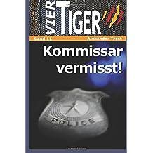 Vier Tiger: Kommissar vermisst!