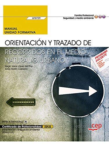 Manual. Orientación y trazado de recorridos en el medio natural o urbano (UF0729). Certificados de profesionalidad. Interpretación y educación ambiental (SEAG0109)
