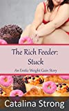 The Rich Feeder: Stuck (Stuffing, Stuckage, Tickling, Humiliation): An Erotic Weight Gain Story (English Edition)