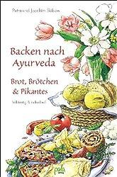 Backen nach Ayurveda. Brot, Brötchen und Pikantes: Vollwertig und individuell