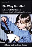 Ein Weg für alle!: Leben mit Montessori - Montessori-Therapie und -Heilpädagogik in der Praxis - Lore Anderlik