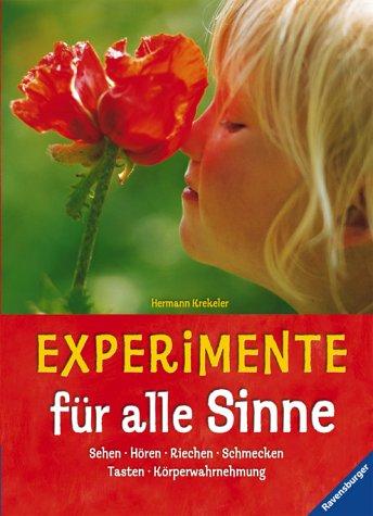 Experimente für alle Sinne: Sehen, Hören, Riechen, Schmecken, Tasten, Körperwahrnehmung