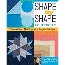 Shape by Shape, Collection 2: Free-Motion Quilting with Angela Walters * 70+ More Designs for Blocks, Backgrounds & Borders