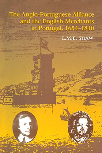 The Anglo-Portuguese Alliance and the English Merchants in Portugal 1654-1810 (English Edition)