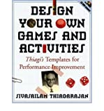 "Design Your Own Games and Activities: Thiagi's Templates for Performance Improvement [With CDROM] DESIGN YOUR OWN GAMES AND ACTIVITIES: THIAGI'S TEMPLATES FOR PERFORMANCE IMPROVEMENT [WITH CDROM] BY Thiagarajan, Sivasailam Thiagi""""( Author ) on Feb-12-2003 Paperback"