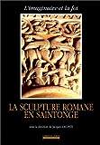 La sculpture romane en Saintonge - L'Imaginaire et la foi