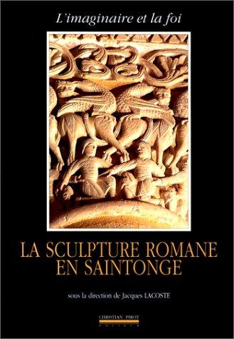 La sculpture romane en Saintonge : L'Imaginaire et la foi