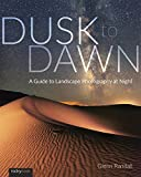 Dusk to Dawn: A Guide to Landscape Photography at Night (English Edition)