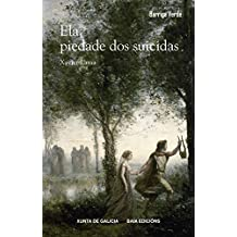 Ela, piedade dos suicidas (Galician Edition)
