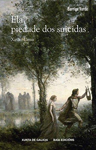 Ela, piedade dos suicidas (Galician Edition) por Xavier Lama López