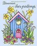 Bienvenue, cher printemps: Un livre de coloriage pour adultes, invitant au rêve et à la détente.