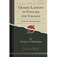 Graded Lessons in English for Italians: An Aid in Americanization (Classic Reprint)