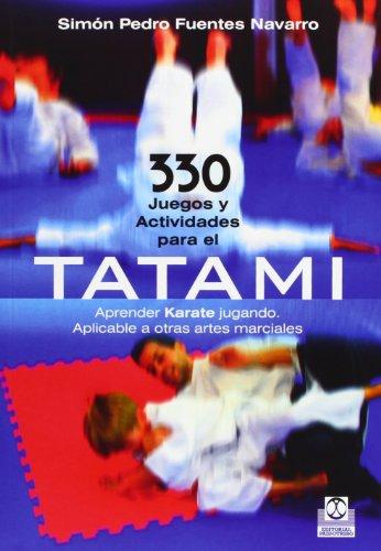 330 Juegos Y Actividades Para El Tatami (Artes Marciales) por Simón Pedro Fuentes Navarro