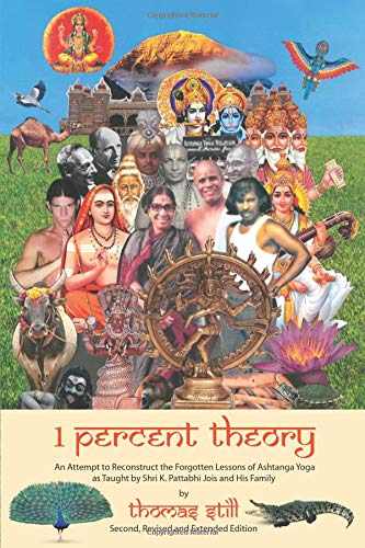 1 Percent Theory: An Attempt to Reconstruct the Forgotten Lessons of Ashtanga Yoga as Taught by Shri K. Pattabhi Jois and His Family