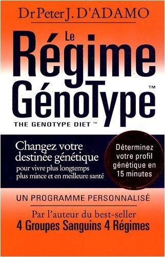 Le régime Génotype : Changez votre destinée génétique pour vivre plus longtemps. plus mince et en meilleure santé de Adamo. Peter J. d' (2008) Broché
