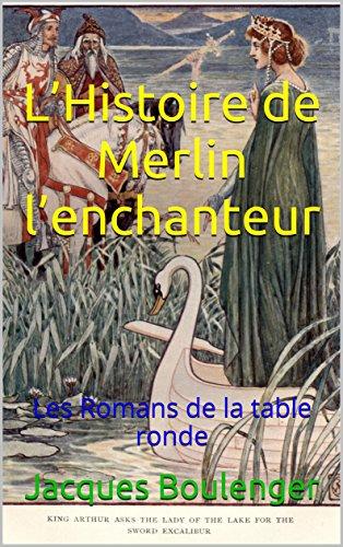 LHistoire de Merlin lenchanteur: Les Romans de la table ronde