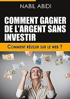 Comment gagner de largent sur internet sans investir(travail à domicile via internet): Comment Réussir sur le Web ?