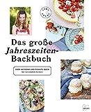 Das große Jahreszeiten-Backbuch: Über 100 süße und pikante Ideen für saisonalen Genuss