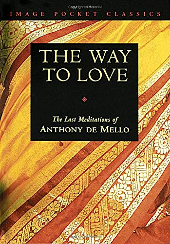 The Way to Love: The Last Meditations of Anthony de Mello (Image Pocket Classics) -