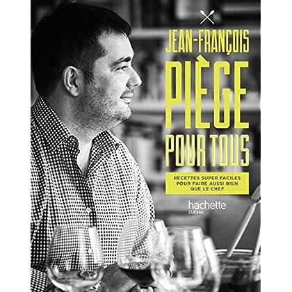 Jean-François Piège pour tous (Beaux Livres Cuisine)