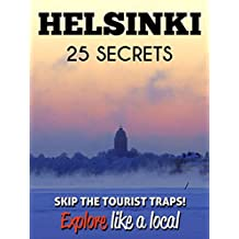 Helsinki 25 Secrets - The Locals Travel Guide  For Your Trip to Helsinki ( Finland ): Skip the tourist traps and explore like a local : Where to Go, Eat ... in Helsinki 2016 / 2017 (English Edition)