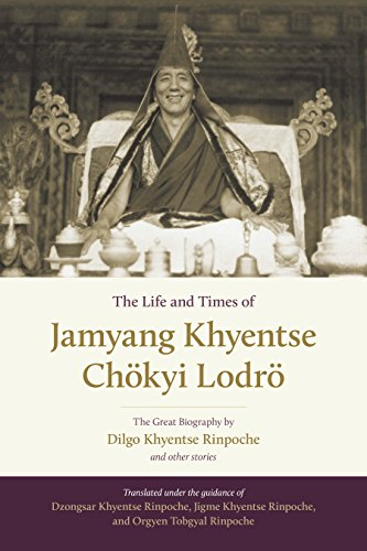 the-life-and-times-of-jamyang-khyentse-chokyi-lodro-the-great-biography-by-dilgo-khyentse-rinpoche-a