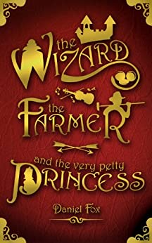 The Wizard, the Farmer, and the Very Petty Princess (English Edition) par [Fox, Daniel]