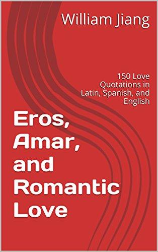 Eros, Amar, and Romantic Love : 150 Love Quotations in Latin ...