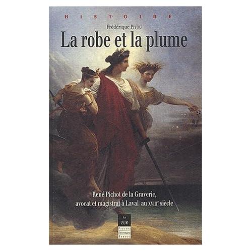 La robe et la plume : René Pichot de la Graverie, avocat et magistrat à Laval au XVIIIème siècle