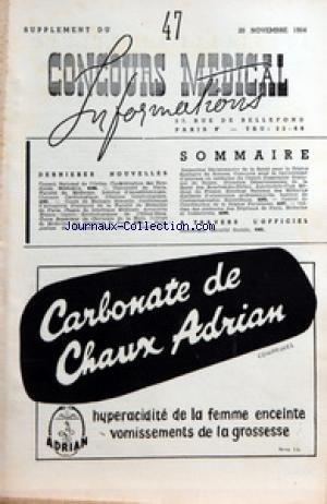 SUPPLEMENT DU CONCOURS MEDICAL [No 47] du 20/11/1954 - SOMMAIRE - DERNIERS NOUVELLES - CONSEIL NATIONAL DE L'ORDRE - CONFEDERATION DES SYNDICATS MEDICAUX - UNIVERSITE DE PARIS - FACULTE DE MEDECINE - INSTITUT D'ANESTHESIOLOGIE - CLINIQUE CARDIOLOGIQUE - CLINIQUE GYNECOLOGIQUE - COURS DE BIOLOGIE SEXUELLE - CONFERENCES D'ACTUALITES PRATIQUES DE LA FACULTE DE MEDECINE DE PARIS - CHAIRE DE GENETIQUE MEDICALE - ACTUALITES HEPATO - GASTRO - ENTEROLOGIQUES DE L'HOTEL-DIEU - COURS SUPERIEUR DE CHIRURG