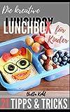 Die kreative Lunchbox für Kinder: 21 Tipps und Tricks, wie die Vesperbox garantiert leer gegessen wird!