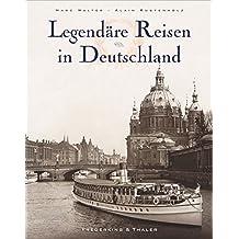 Legendäre Reisen in Deutschland. Bildband Deutschland in historischen Fotografien. Geschichte des Reisens in Deutschland. Von der Nordsee zu den Alpen.