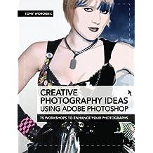 [(Creative Photoshop for Photographers: 75 Workshops to Enhance Your Photographs )] [Author: Tony Worobiec] [Nov-2012]