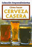 Como Hacer Cerveza Casera/How To Make Home-Made Beer (Coleccion emprendimientos/Small Business Collection)