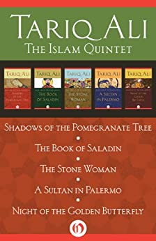 The Islam Quintet: Shadows of the Pomegranate Tree, The Book of Saladin, The Stone Woman, A Sultan in Palermo, and Night of the Golden Butterfly (English Edition) von [Ali, Tariq]