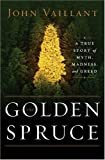 [(The Golden Spruce: A True Story of Myth, Madness and Greed )] [Author: John Vaillant] [Jun-2005]