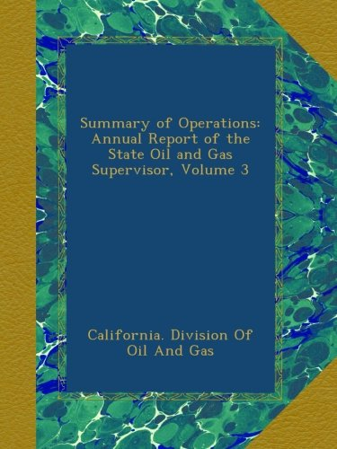 Summary of Operations: Annual Report of the State Oil and Gas Supervisor, Volume 3