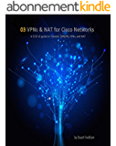 VPNs and NAT for Cisco Networks (Cisco CCIE Routing and Switching v5.0 Book 3) (English Edition)