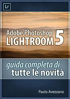 Lightroom 5 - Guida completa di tutte le novità di [Avezzano, Paolo]