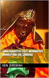 Sokushinbutsu (Self-Mummified Monks) and the Samurai