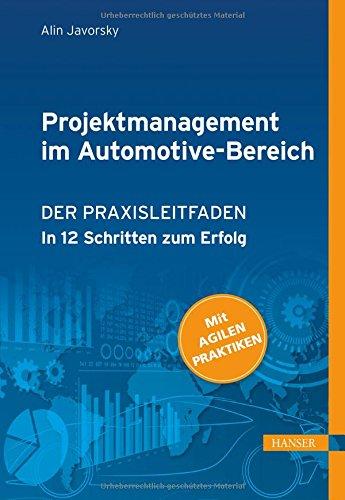 Projektmanagement im Automotive-Bereich: Der Praxisleitfaden - In 12 Schritten zum Erfolg (Mit Agilen Praktiken)
