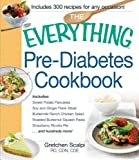The Everything Pre-Diabetes Cookbook: Includes Sweet Potato Pancakes, Soy and Ginger Flank Steak, Buttermilk Ranch Chicken Salad, Roasted Butternut ... Strawberry Ricotta Pie ...and hundreds more! by Gretchen Scalpi (2014-01-08)