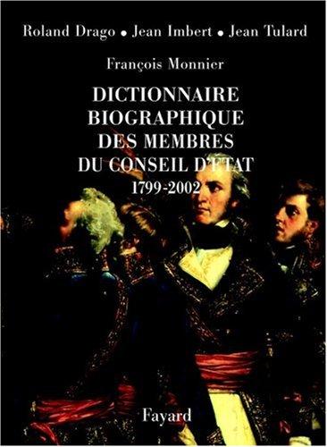 Dictionnaire biographique des membres du Conseil d'Etat, 1799-2001 par Jean Tulard, Jean Humbert