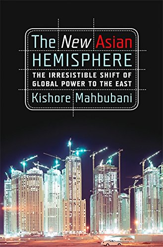 The New Asian Hemisphere: The Irresistible Shift of Global Power to the East