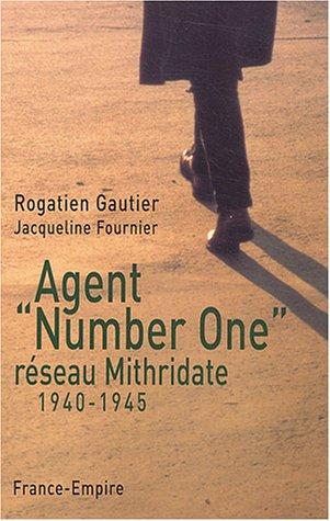 Agent Number One du réseau Mithridate 1940-1945 par Rogatien Gautier, Jacqueline Fournier