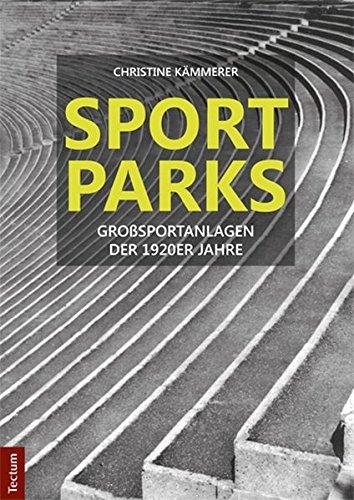 Sportparks: Großsportanlagen der 1920er Jahre
