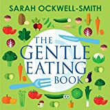 The Gentle Eating Book: The Easier, Calmer Approach to Feeding Your Child and Solving Common Eating Problems