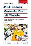 450-Euro-Jobs: Maximaler Profit mit Minijobs: Was Arbeitnehmer und Arbeitgeber wissen müssen; Walhalla Rechtshilfen