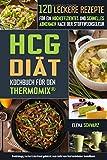 HCG Diät Kochbuch für den Thermomix - 120 leckere Rezepte für ein hocheffizientes und schnelles Abnehmen nach der Stoffwechselkur: Schnell abnehmen? Gesund, lecker und effizient!